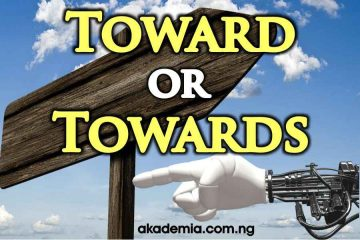 Toward or Towards? Definitions, Differences and Examples