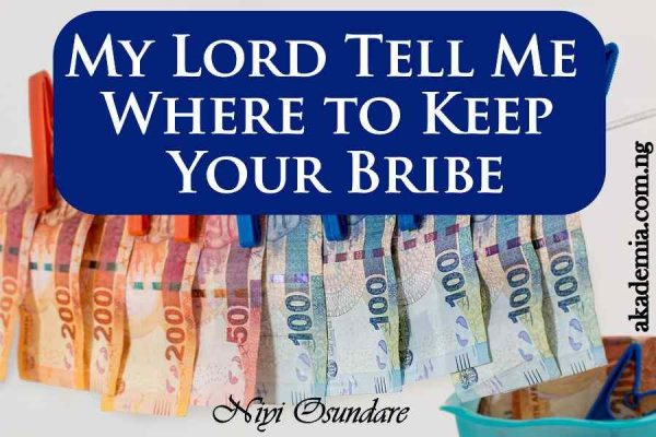 My Lord Tell Me Where to Keep Your Bribe by Niyi Osundare